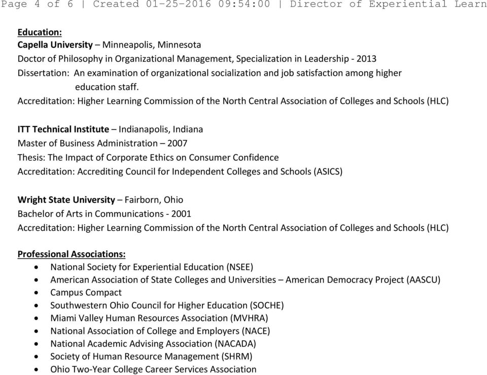 Accreditation: Higher Learning Commission of the North Central Association of Colleges and Schools (HLC) ITT Technical Institute Indianapolis, Indiana Master of Business Administration 2007 Thesis: