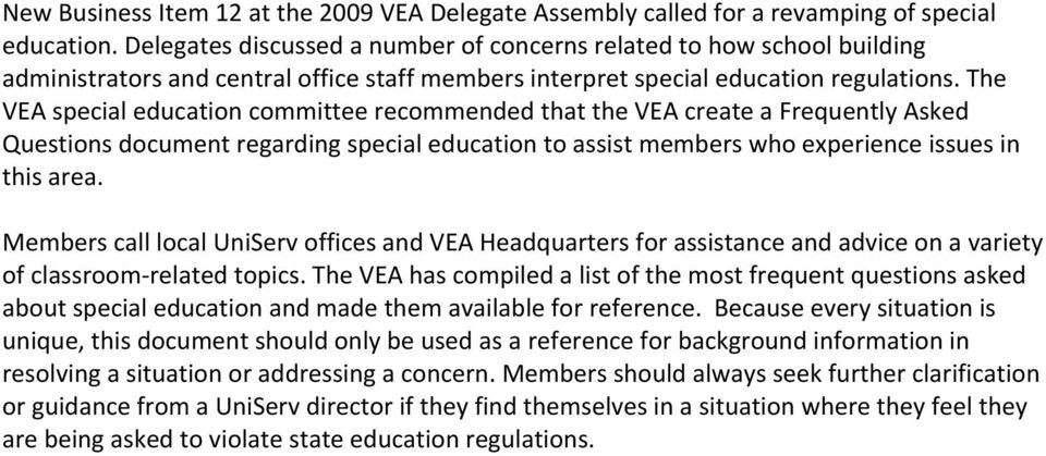 The VEA special education committee recommended that the VEA create a Frequently Asked Questions document regarding special education to assist members who experience issues in this area.