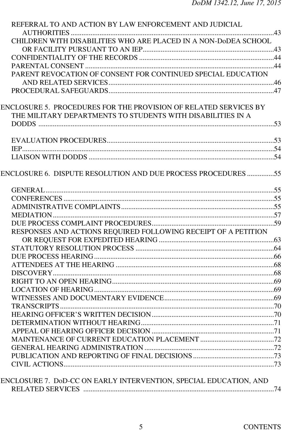 PROCEDURES FOR THE PROVISION OF RELATED SERVICES BY THE MILITARY DEPARTMENTS TO STUDENTS WITH DISABILITIES IN A DODDS...53 EVALUATION PROCEDURES...53 IEP...54 LIAISON WITH DODDS...54 ENCLOSURE 6.