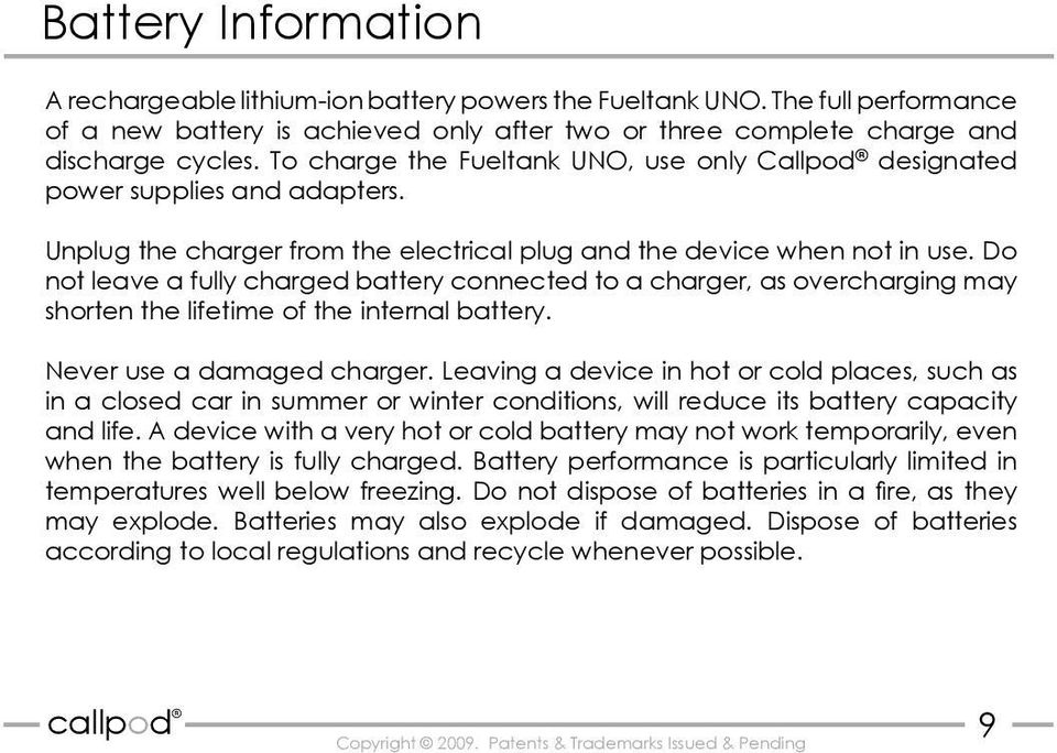Do not leave a fully charged battery connected to a charger, as overcharging may shorten the lifetime of the internal battery. Never use a damaged charger.