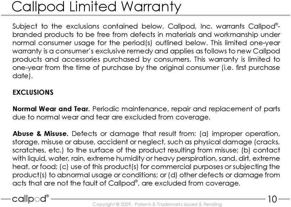 This limited one-year warranty is a consumer s exclusive remedy and applies as follows to new Callpod products and accessories purchased by consumers.
