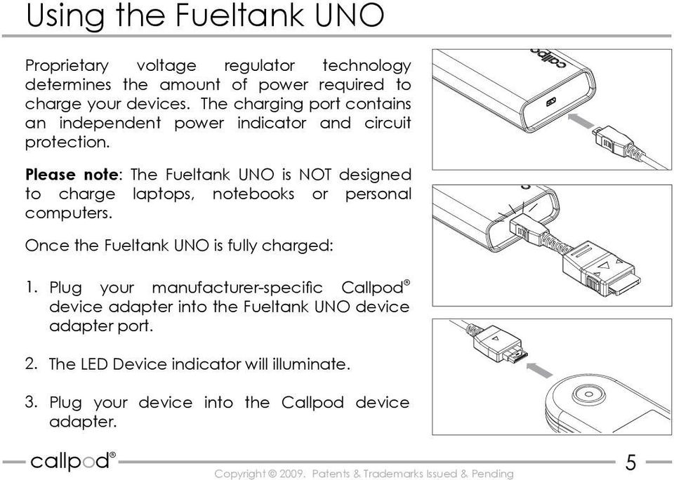 Please note: The Fueltank UNO is NOT designed to charge laptops, notebooks or personal computers.