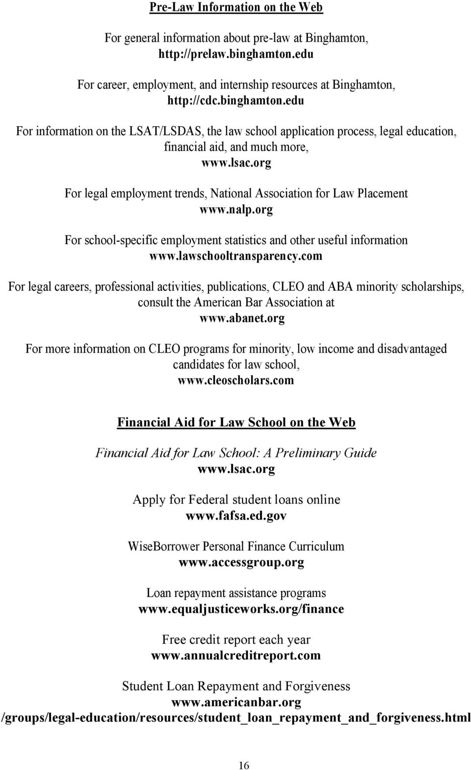 edu For information on the LSAT/LSDAS, the law school application process, legal education, financial aid, and much more, www.lsac.