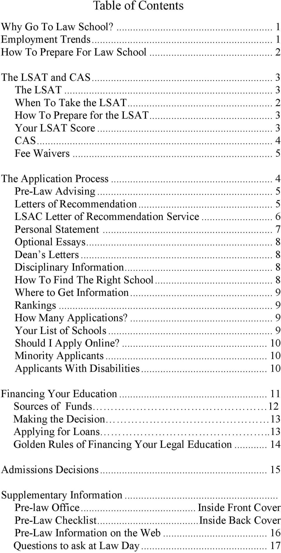 .. 7 Optional Essays... 8 Dean s Letters... 8 Disciplinary Information... 8 How To Find The Right School... 8 Where to Get Information... 9 Rankings... 9 How Many Applications?... 9 Your List of Schools.
