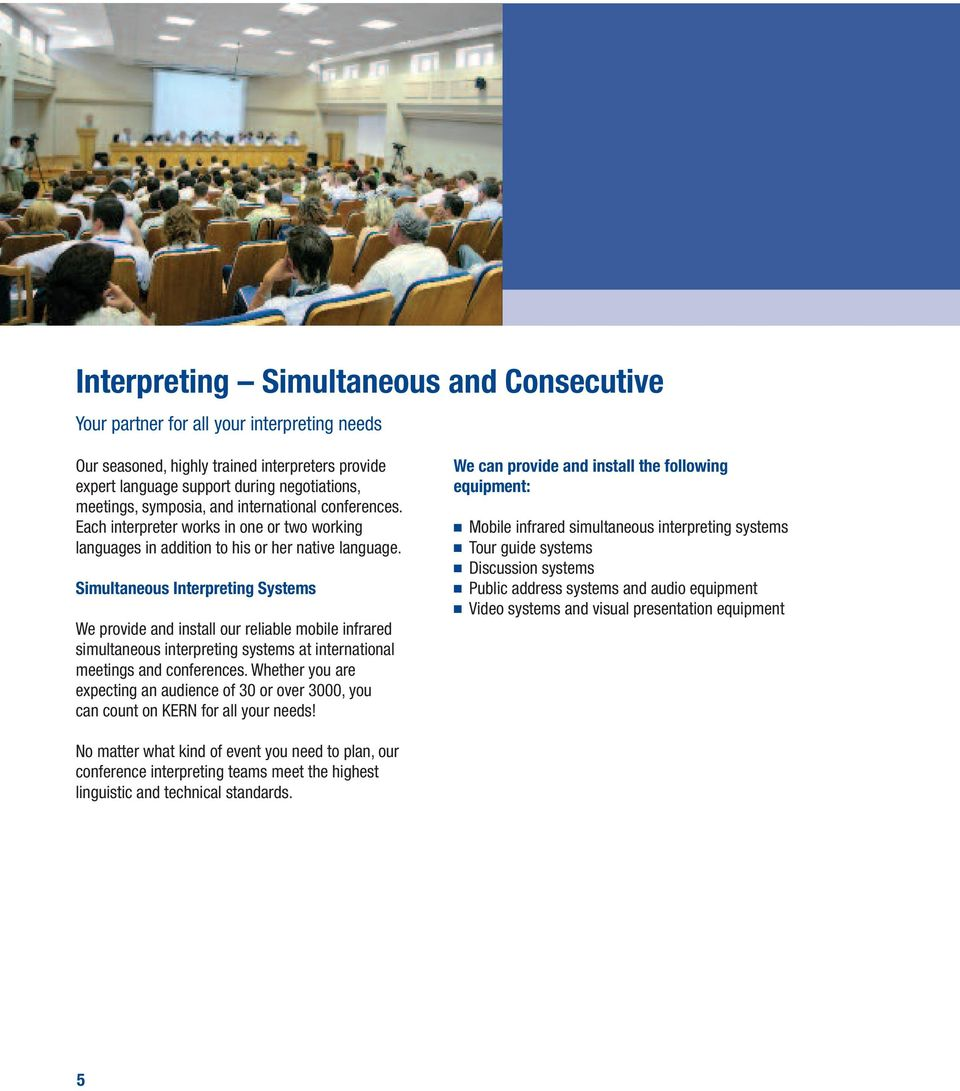 Simultaneous Interpreting Systems We provide and install our reliable mobile infrared simultaneous interpreting systems at international meetings and conferences.