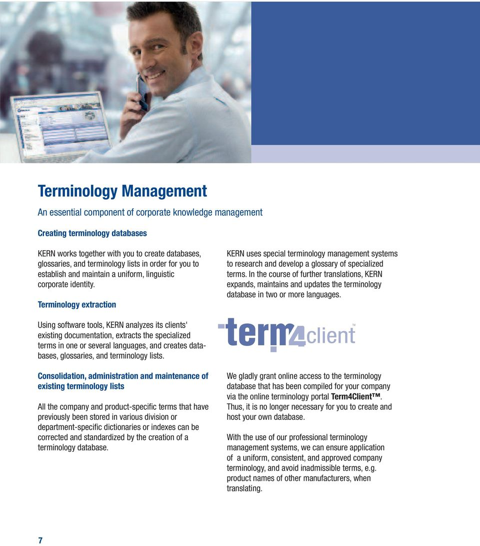 Terminology extraction KERN uses special terminology management systems to research and develop a glossary of specialized terms.