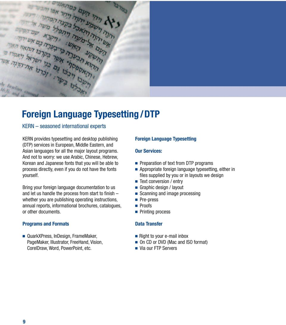 Bring your foreign language documentation to us and let us handle the process from start to finish whether you are publishing operating instructions, annual reports, informational brochures,