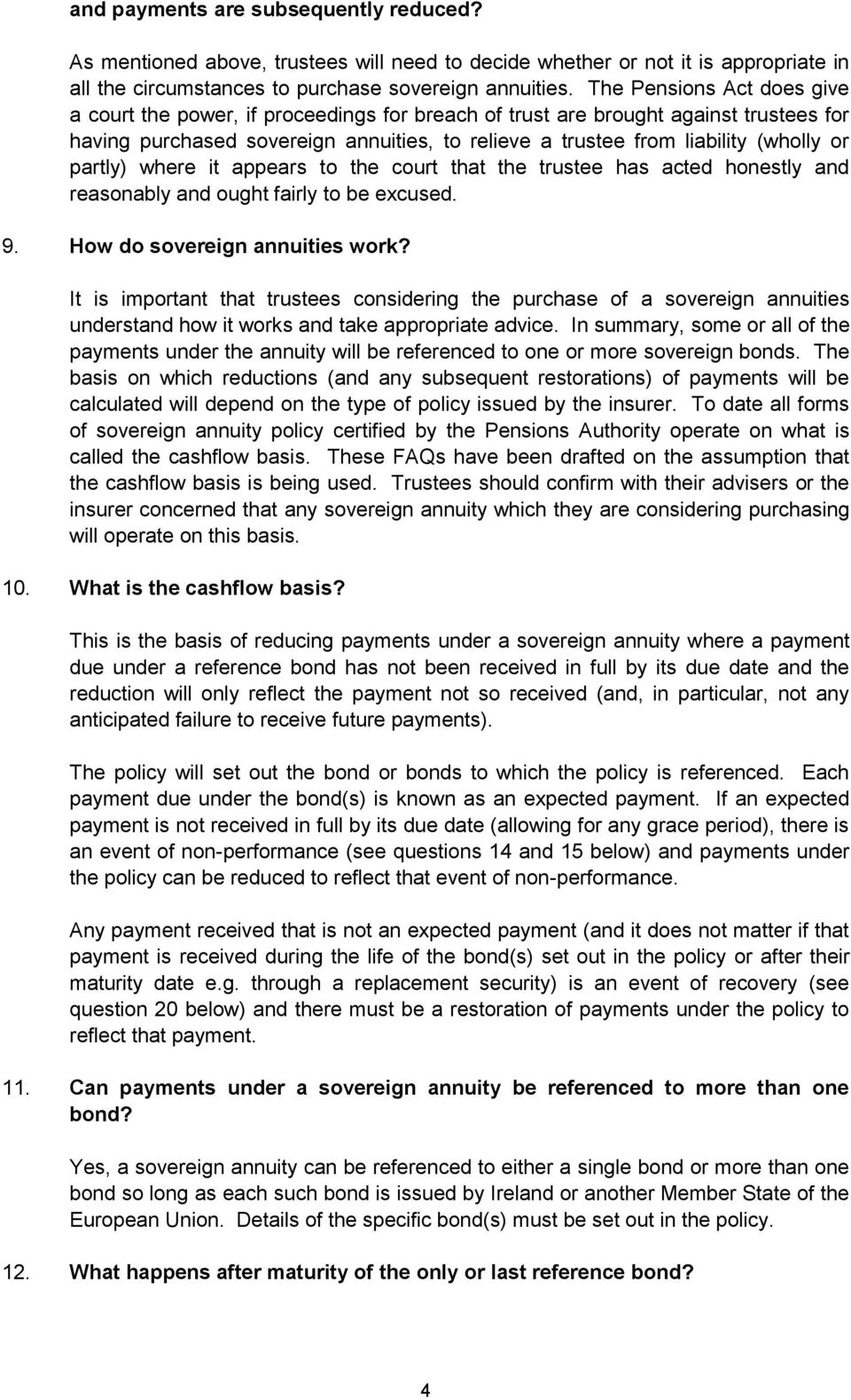 partly) where it appears to the court that the trustee has acted honestly and reasonably and ought fairly to be excused. 9. How do sovereign annuities work?