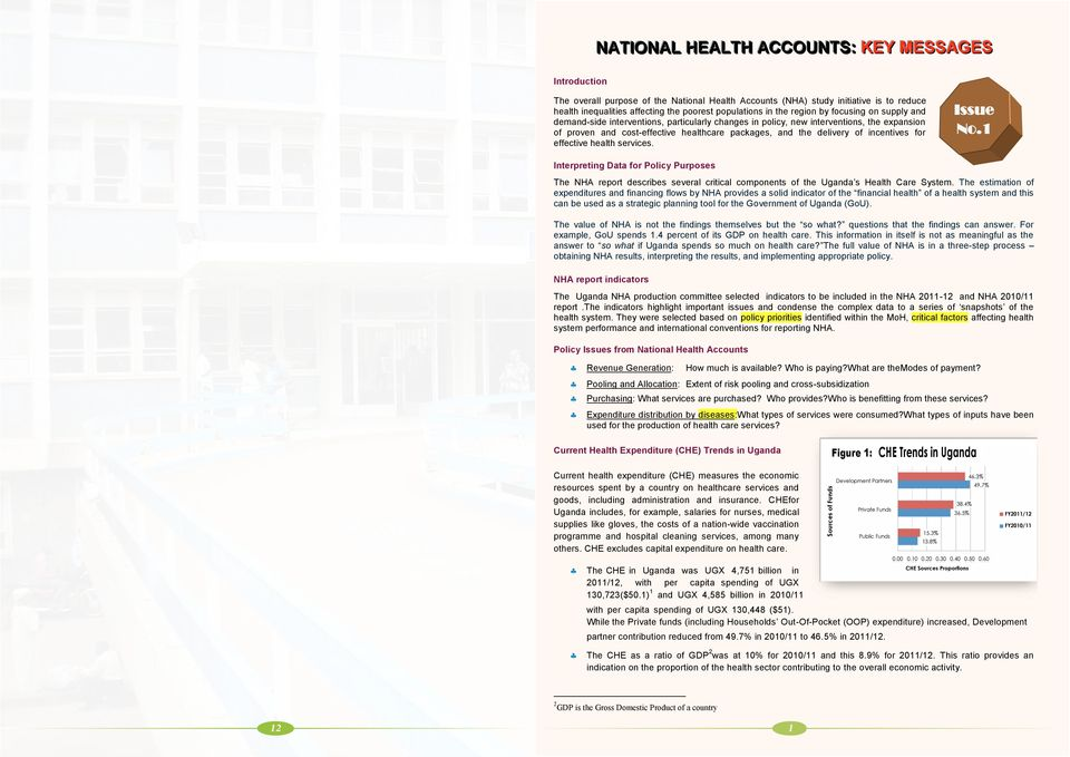 incentives for effective health services. Issue No.1 Interpreting Data for Policy Purposes The NHA report describes several critical components of the Uganda s Health Care System.