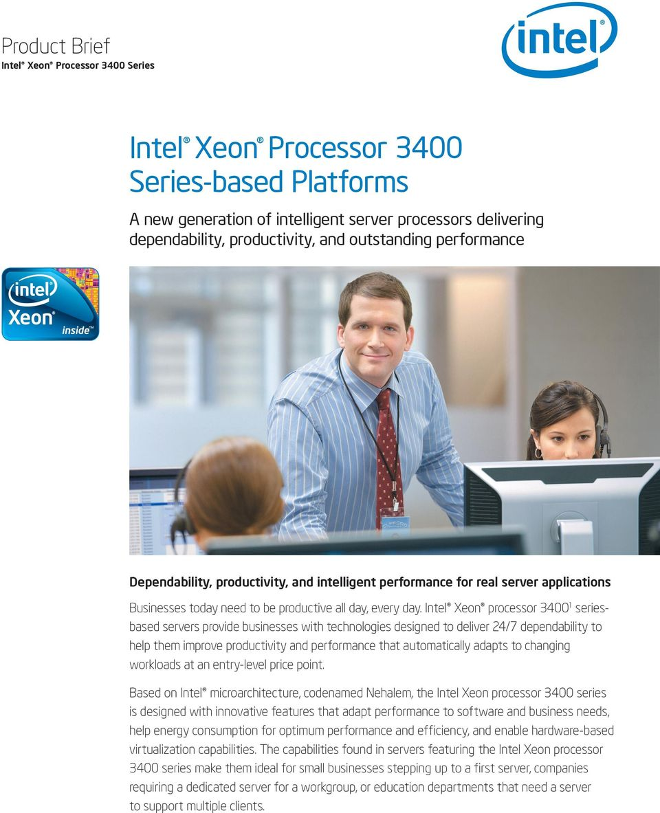 Intel Xeon processor 3400 1 seriesbased servers provide businesses with technologies designed to deliver 24/7 dependability to help them improve productivity and performance that automatically adapts
