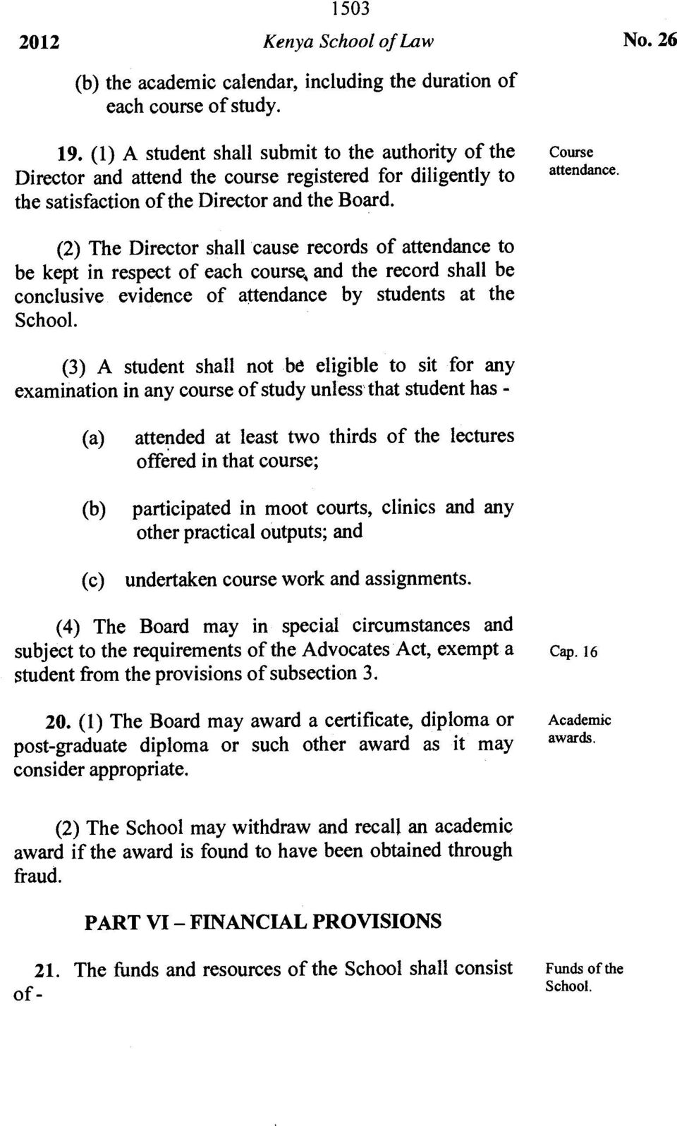 (2) The Director shall cause records of attendance to be kept in respect of each course, and the record shall be conclusive evidence of attendance by students at the School.