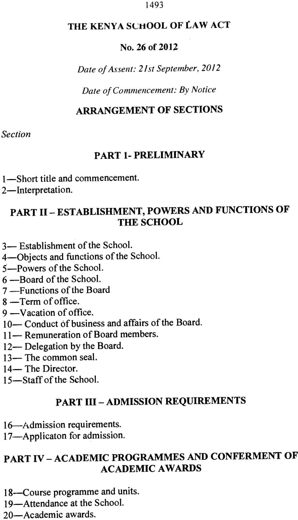 7 Functions of the Board 8 Term of office. 9 Vacation of office. 10 Conduct of business and affairs of the Board. 11 Remuneration of Board members. 12 Delegation by the Board. 13 The common seal.