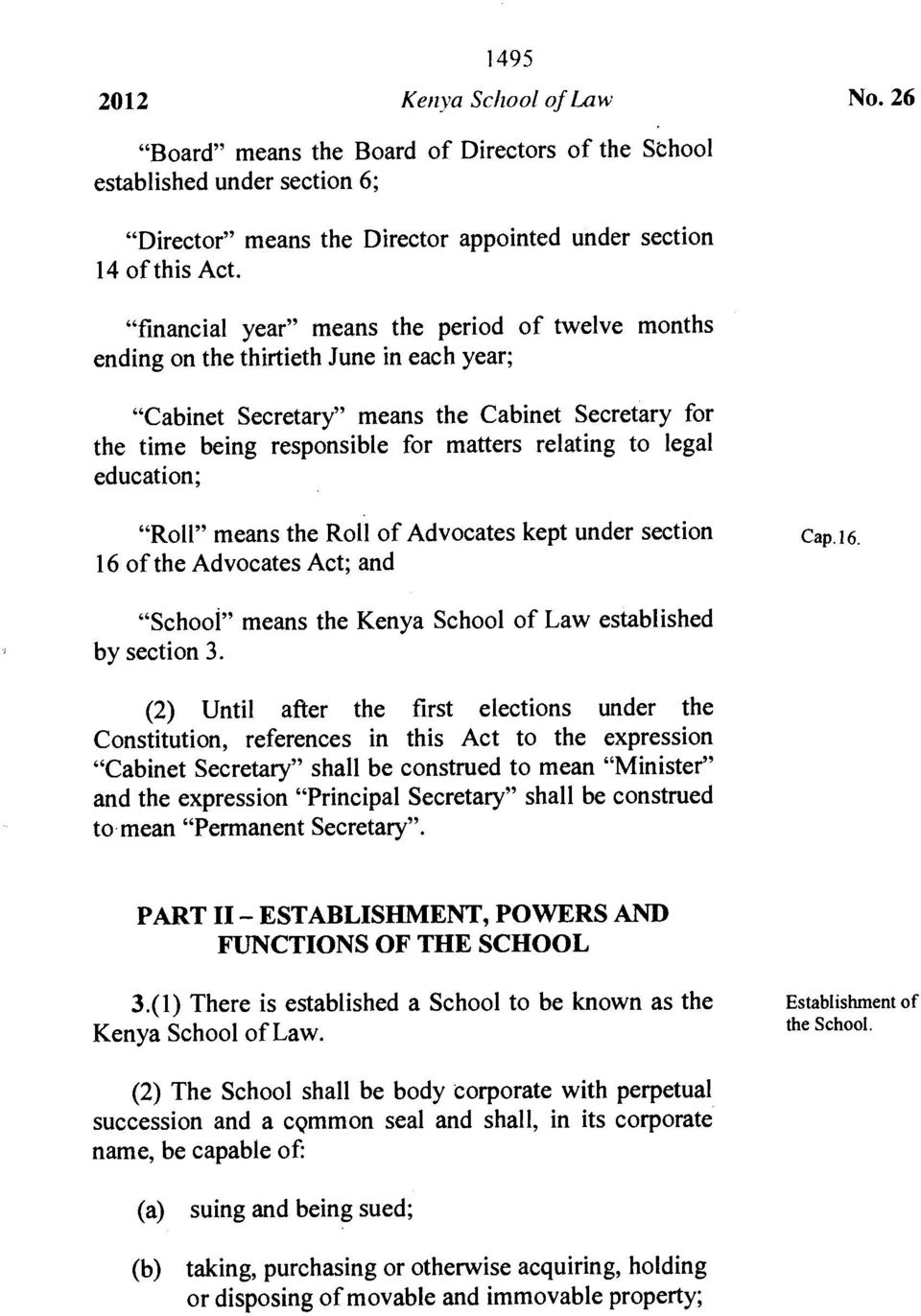 "legal education; ""Roll"" means the Roll of Advocates kept under section 16 of the Advocates Act; and Cap.16. ""School"" means the Kenya School of Law established by section 3."