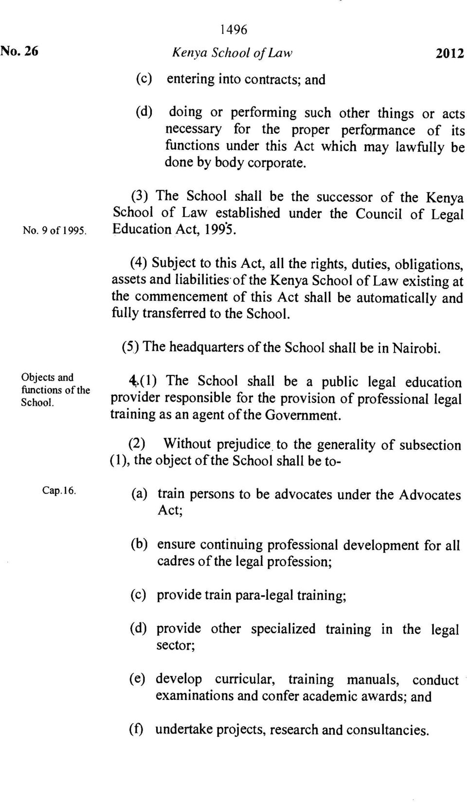 be done by body corporate. No. 9 of 1995. (3) The School shall be the successor of the Kenya School of Law established under the Council of Legal Education Act, 1995.