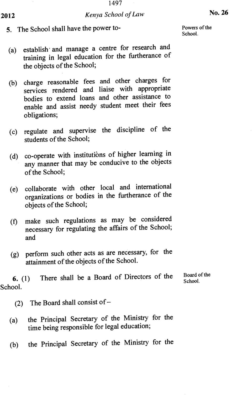 rendered and liaise with appropriate bodies to extend loans and other assistance to enable and assist needy student meet their fees obligations; regulate and supervise the discipline of the students
