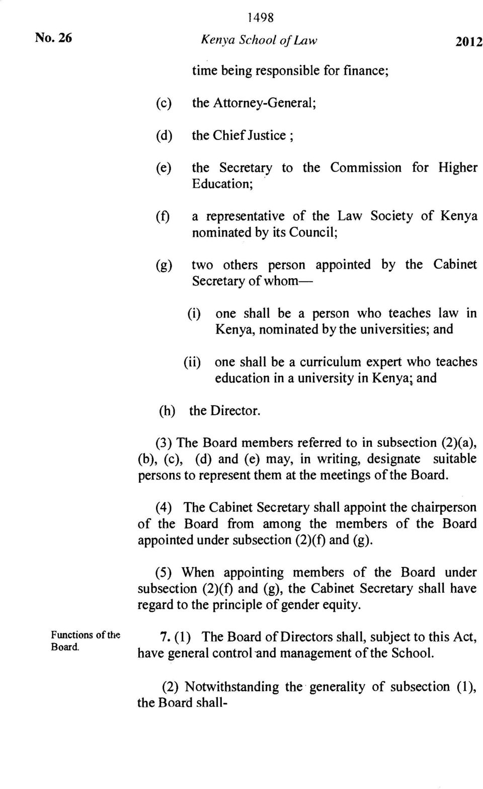 Law Society of Kenya nominated by its Council; (g) two others person appointed by the Cabinet Secretary of whom- (i) (ii) one shall be a person who teaches law in Kenya, nominated by the