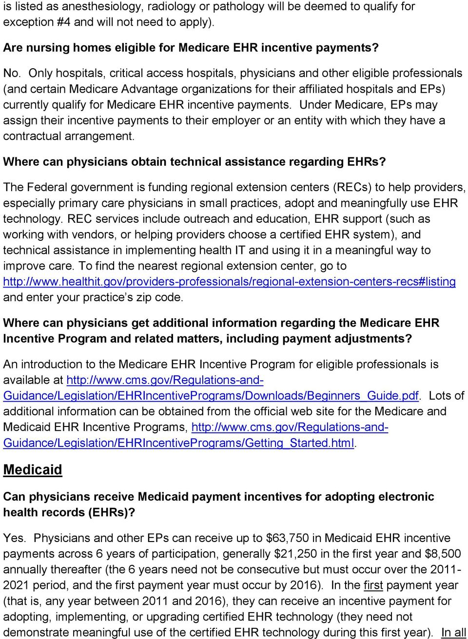 Medicare EHR incentive payments. Under Medicare, EPs may assign their incentive payments to their employer or an entity with which they have a contractual arrangement.