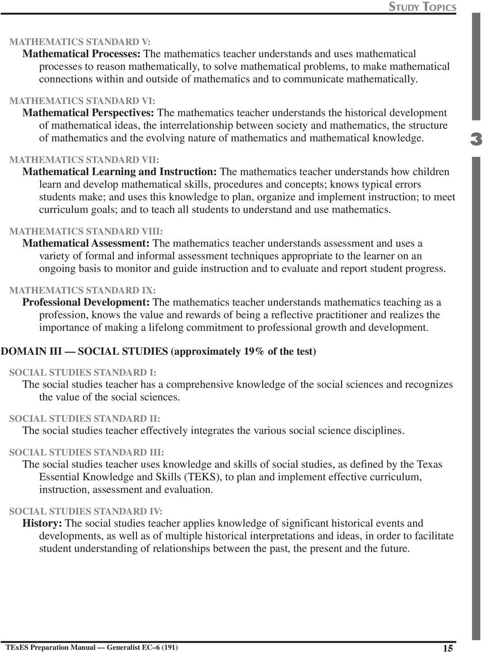 MATHEMATICS STANDARD VI: Mathematical Perspectives: The mathematics teacher understands the historical development of mathematical ideas, the interrelationship between society and mathematics, the
