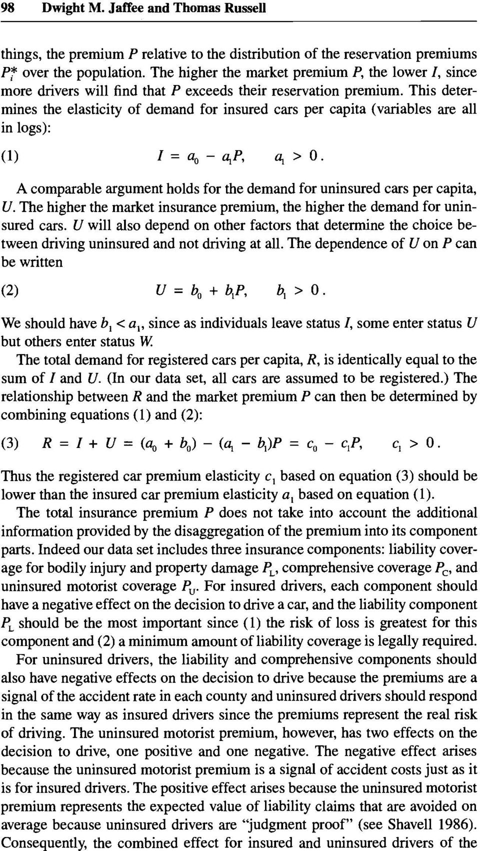 This determines the elasticity of demand for insured cars per capita (variables are all in logs): (1) Z=U,,-4P, q>o. A comparable argument holds for the demand for uninsured cars per capita, U.