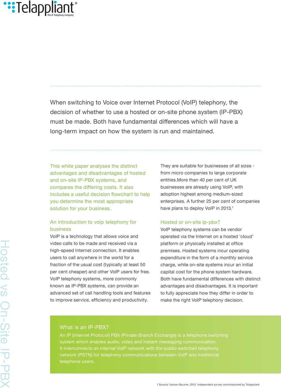This white paper analyses the distinct advantages and disadvantages of hosted and on-site IP-PBX systems, and compares the differing costs.