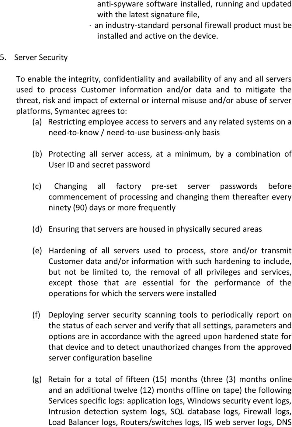 external or internal misuse and/or abuse of server platforms, Symantec agrees to: (a) Restricting employee access to servers and any related systems on a need-to-know / need-to-use business-only
