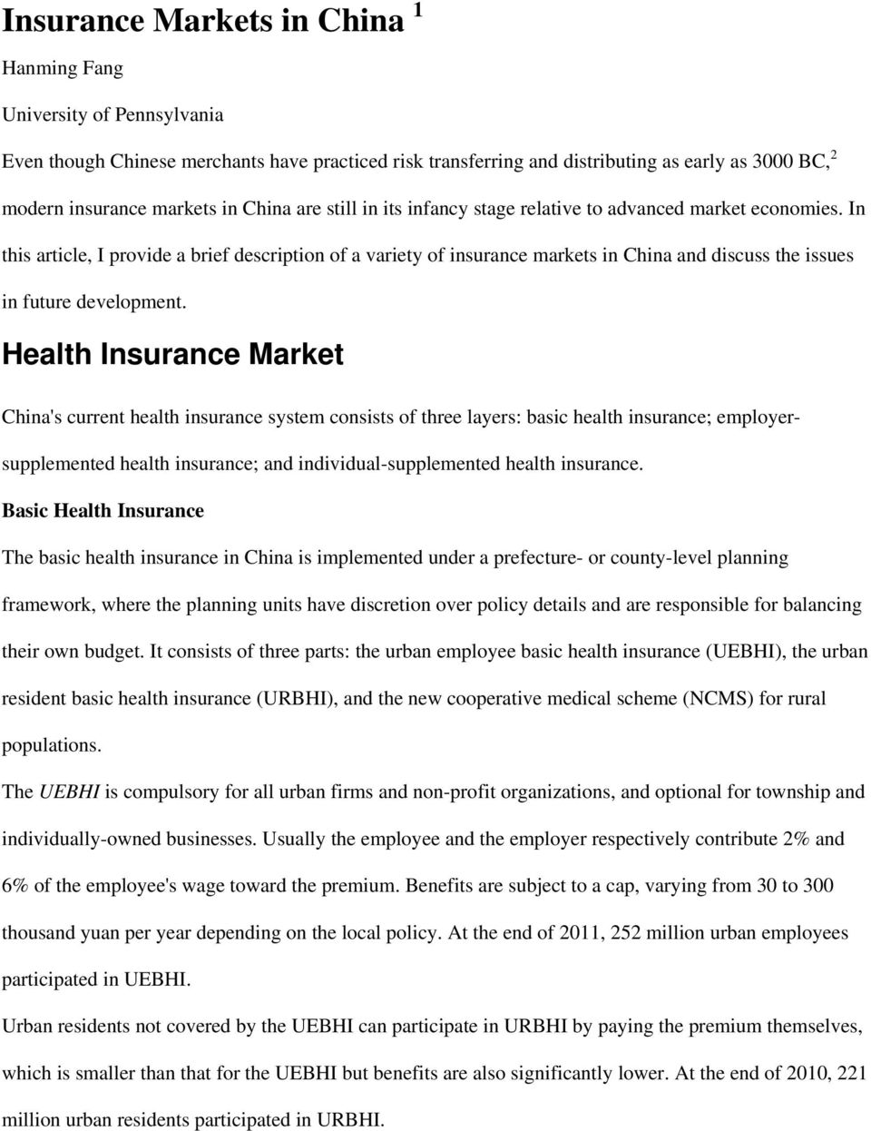 In this article, I provide a brief description of a variety of insurance markets in China and discuss the issues in future development.