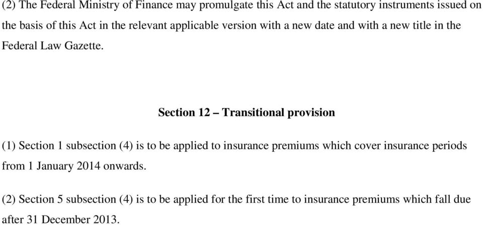 Section 12 Transitional provision (1) Section 1 subsection (4) is to be applied to insurance premiums which cover insurance