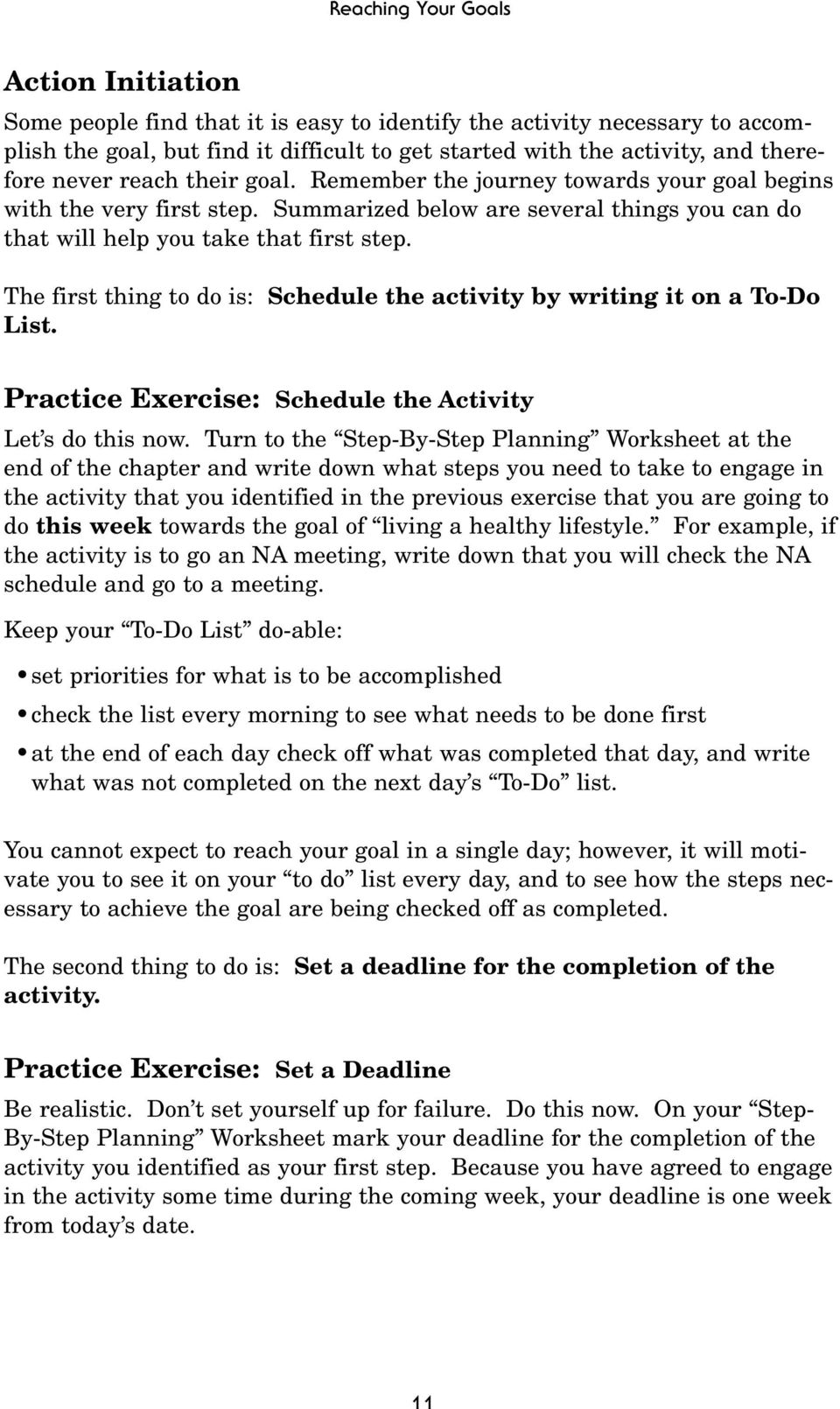 The first thing to do is: Schedule the activity by writing it on a To-Do List. Practice Exercise: Schedule the Activity Let s do this now.