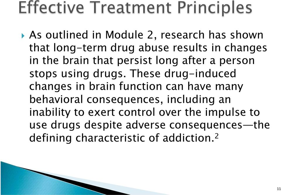 These drug-induced changes in brain function can have many behavioral consequences, including an