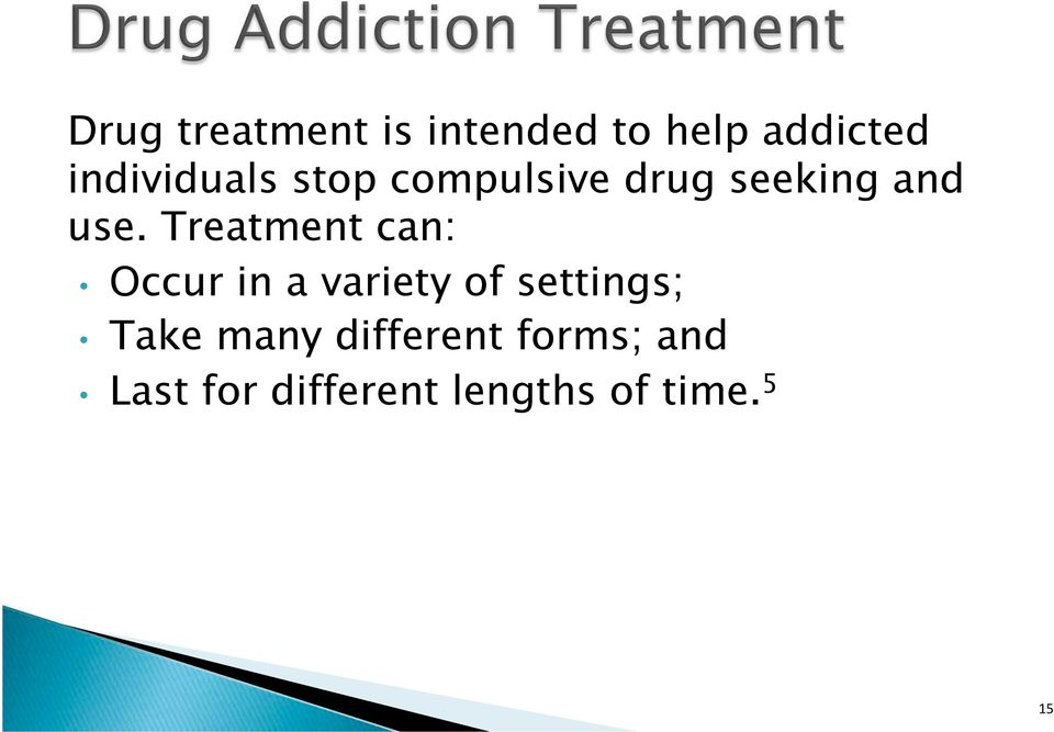 Treatment can: Occur in a variety of settings; Take