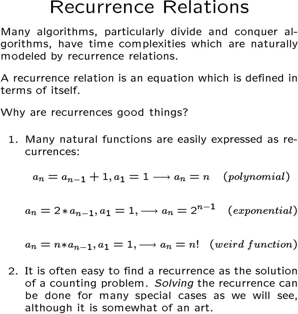 Many natural functions are easily expressed as recurrences: a n = a n;1 +1 a 1 =1;! a n = n (polynomial) a n = a n;1 a 1 =1 ;!