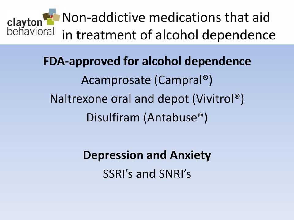 Acamprosate (Campral ) Naltrexone oral and depot
