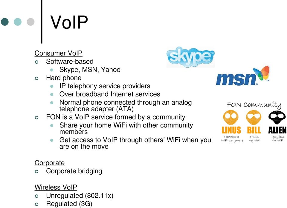 service formed by a community Share your home WiFi with other community members Get access to VoIP through