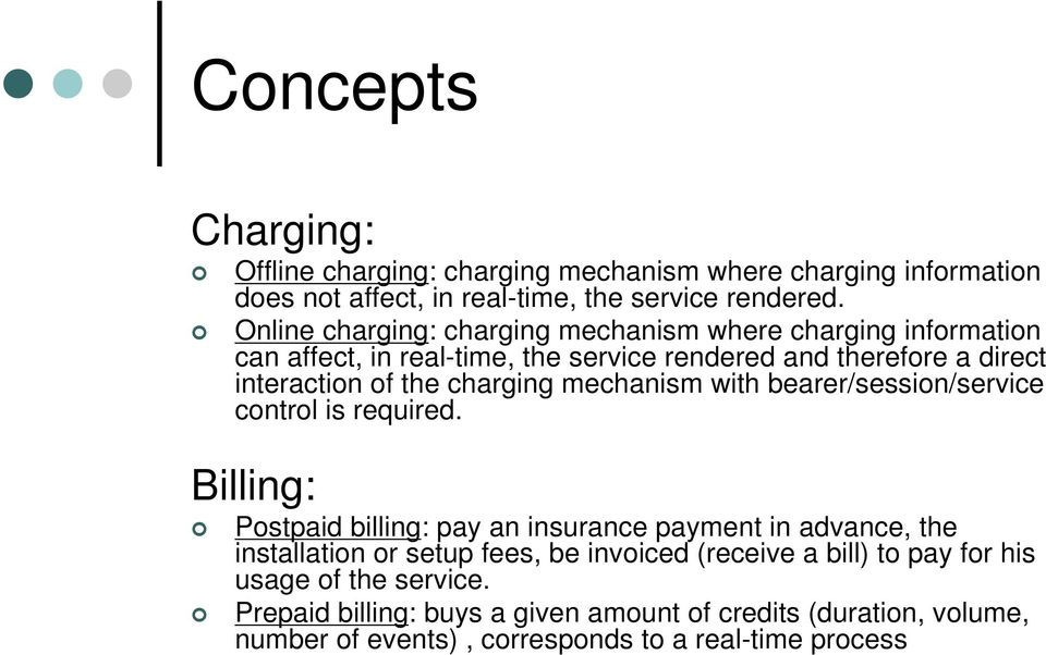 charging mechanism with bearer/session/service control is required.