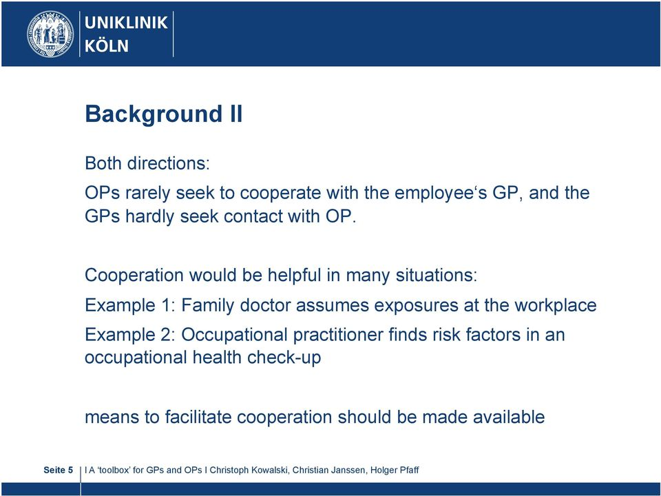 Cooperation would be helpful in many situations: Example 1: Family doctor assumes exposures at