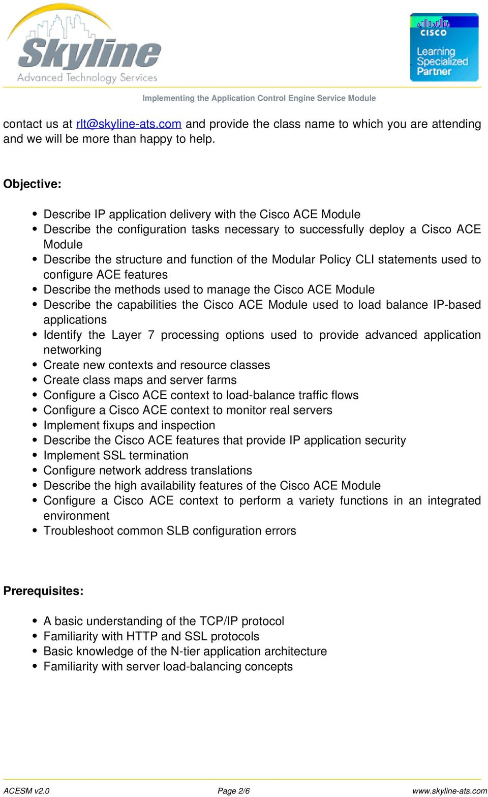Modular Policy CLI statements used to configure ACE features Describe the methods used to manage the Cisco ACE Module Describe the capabilities the Cisco ACE Module used to load balance IP-based