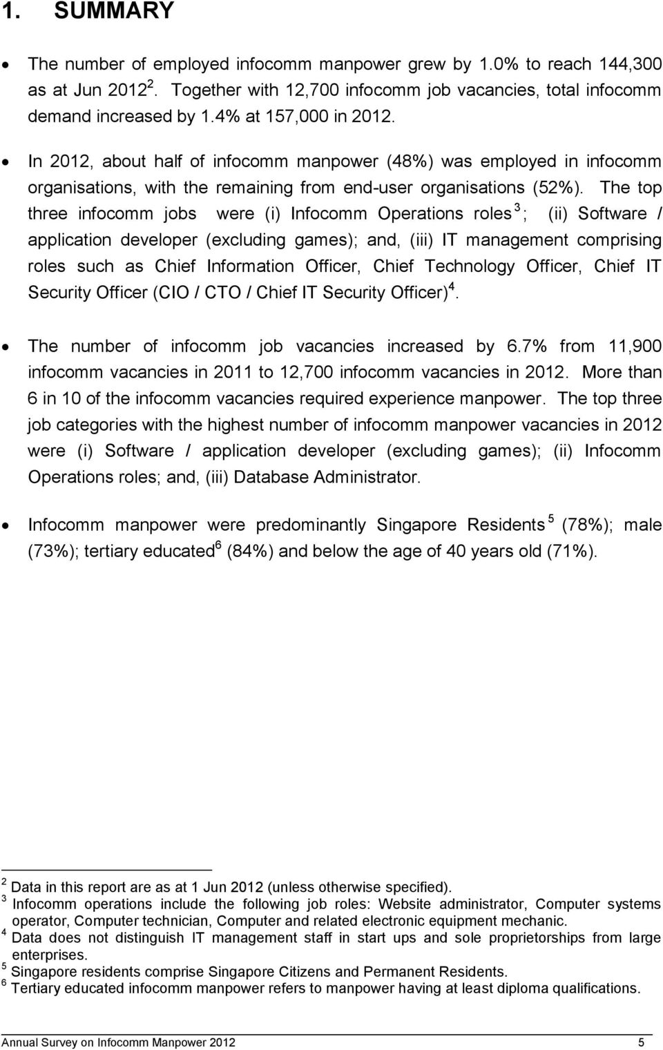 The top three infocomm jobs were (i) Infocomm Operations roles 3 ; (ii) Software / application developer (excluding games); and, (iii) IT management comprising roles such as Chief Information