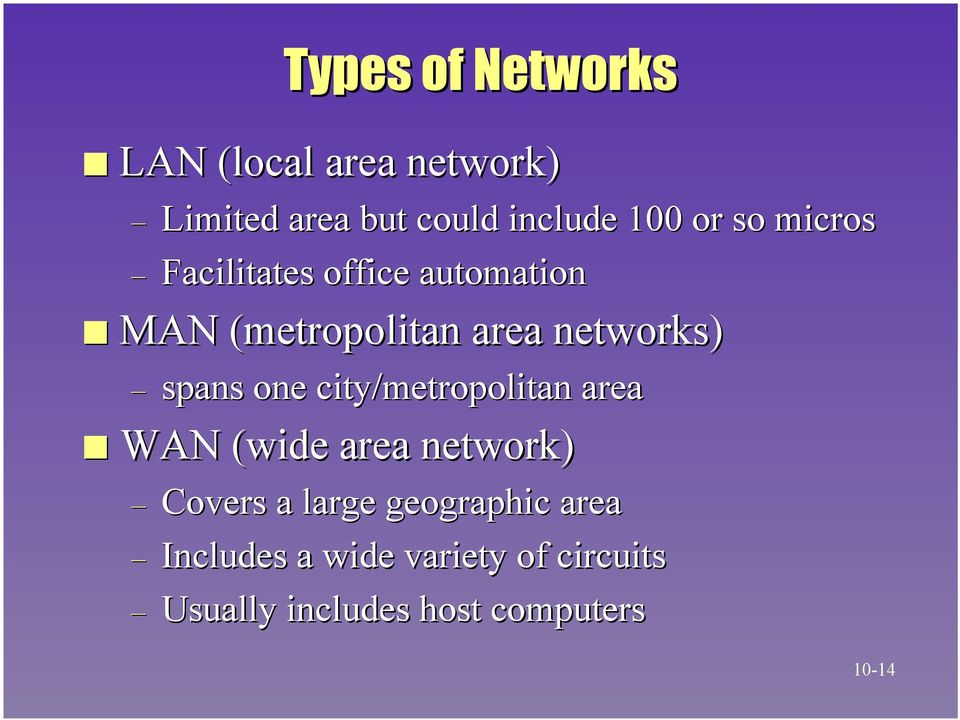 spans one city/metropolitan area WAN (wide area network) Covers a large