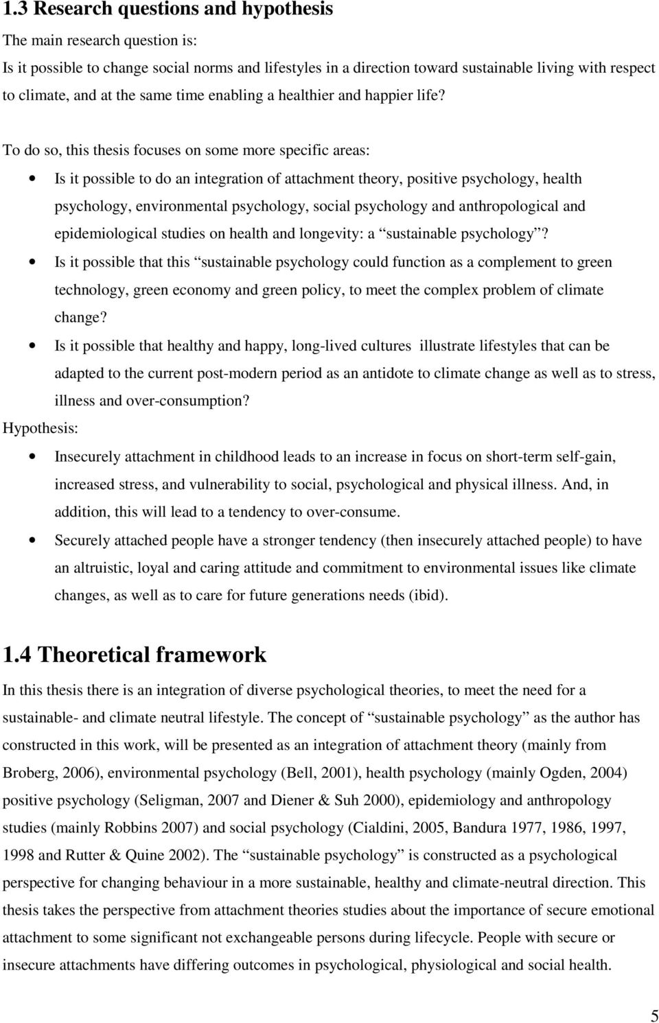 To do so, this thesis focuses on some more specific areas: Is it possible to do an integration of attachment theory, positive psychology, health psychology, environmental psychology, social