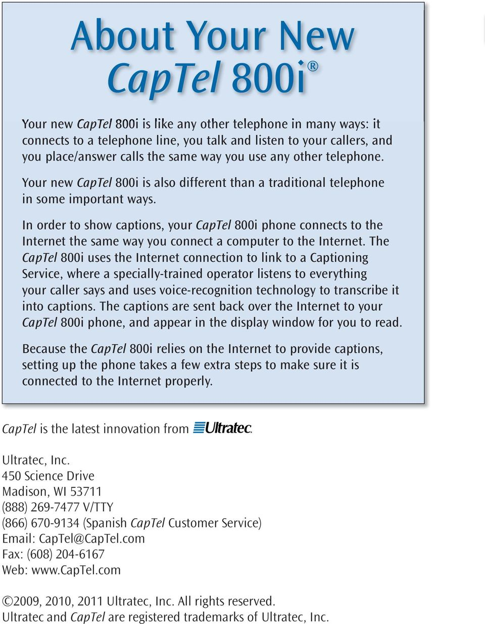 In order to show captions, your CapTel 800i phone connects to the Internet the same way you connect a computer to the Internet.