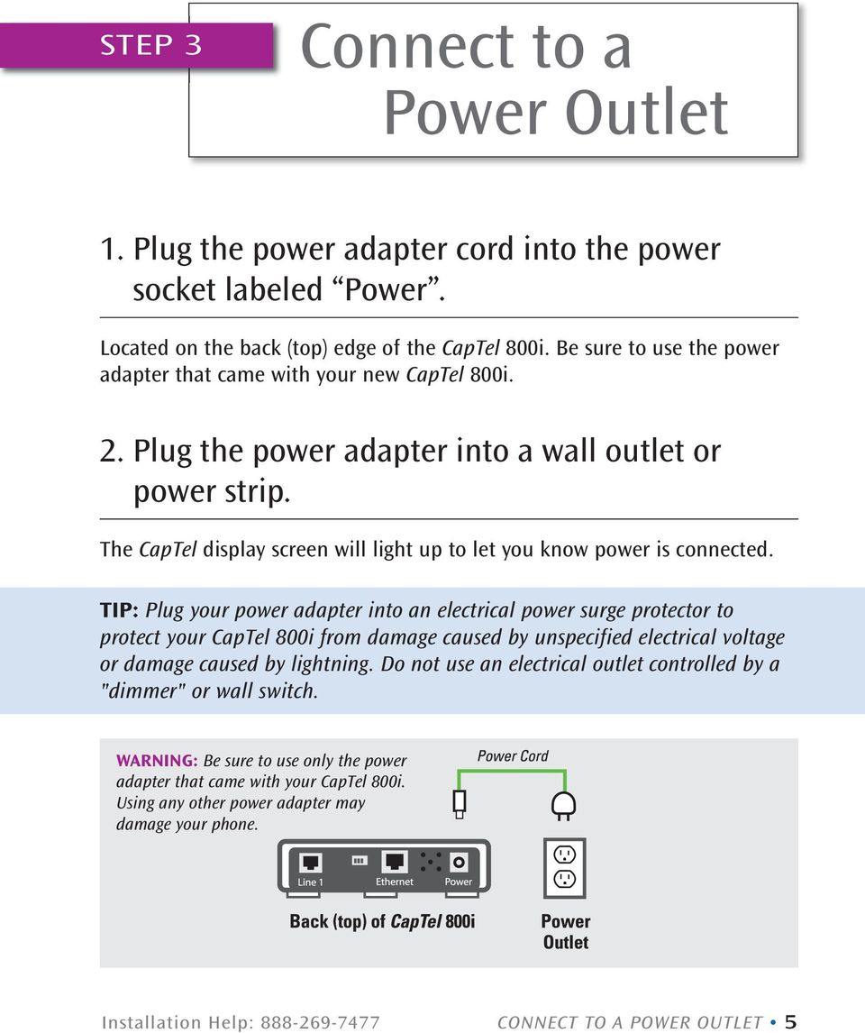 The CapTel display screen will light up to let you know power is connected.