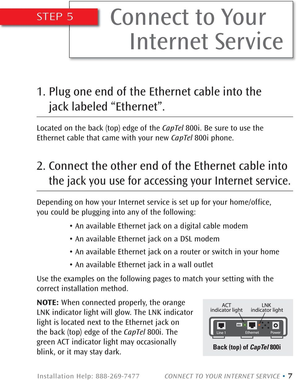 Depending on how your Internet service is set up for your home/office, you could be plugging into any of the following: An available Ethernet jack on a digital cable modem An available Ethernet jack