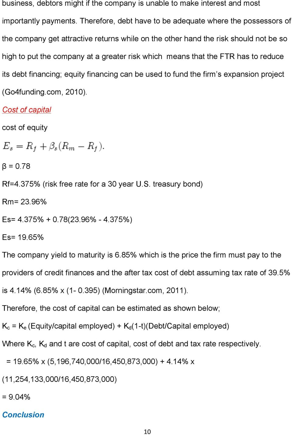 that the FTR has to reduce its debt financing; equity financing can be used to fund the firm s expansion project (Go4funding.com, 2010). Cost of capital cost of equity β = 0.78 Rf=4.