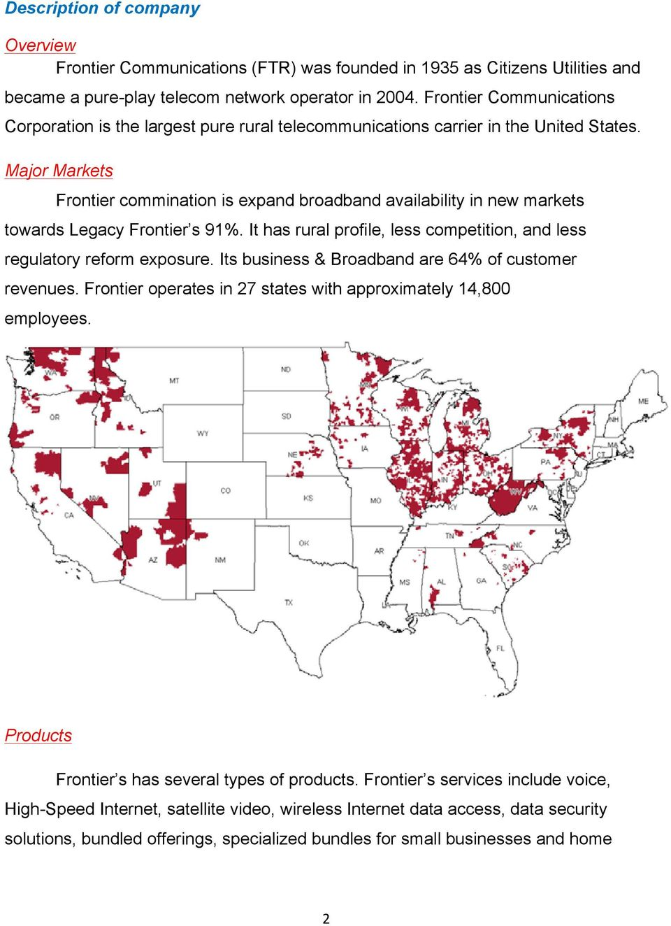 Major Markets Frontier commination is expand broadband availability in new markets towards Legacy Frontier s 91%. It has rural profile, less competition, and less regulatory reform exposure.
