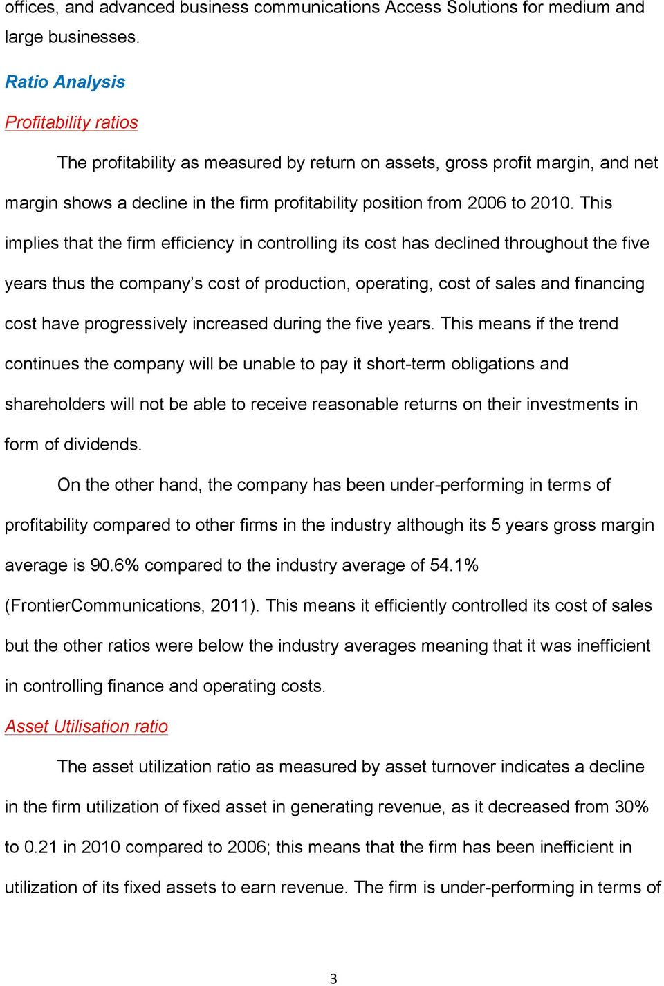 This implies that the firm efficiency in controlling its cost has declined throughout the five years thus the company s cost of production, operating, cost of sales and financing cost have
