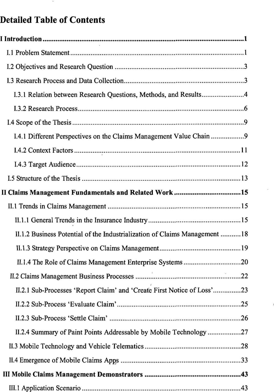 5 Structure of the Thesis 13 II Claims Management Fundamentals and Related Work 15 II. 1 Trends in Claims Management 15 II. 1.1 General Trends in the Insurance Industry 15 II. 1.2 Business Potential of the Industrialization of Claims Management 18 11.