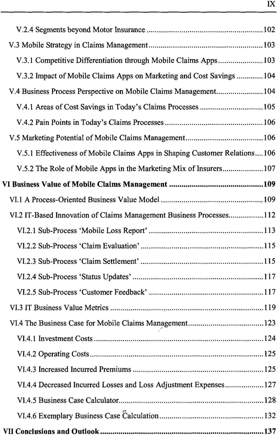 5 Marketing Potential of Mobile Claims Management 106 V.5.1 Effectiveness of Mobile Claims Apps in Shaping Customer Relations... 106 V.5.2 The Role of Mobile Apps in the Marketing Mix of Insurers 107 VI Business Value of Mobile Claims Management 109 VI.