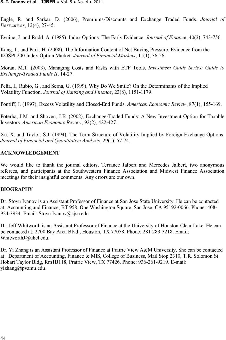 Journal of Fnancal Markets, 11(1), 36-56. Moran, M.T. (2003), Managng Costs and Rsks wth ETF Tools. Investment Gude Seres: Gude to Exchange-Traded Funds II, 14-27. Peña, I., Rubo, G., and Serna, G.