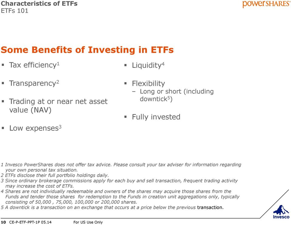 2 ETFs disclose their full portfolio holdings daily. 3 Since ordinary brokerage commissions apply for each buy and sell transaction, frequent trading activity may increase the cost of ETFs.