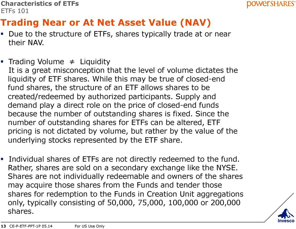 While this may be true of closed-end fund shares, the structure of an ETF allows shares to be created/redeemed by authorized participants.